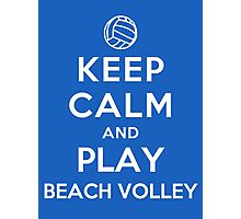 Keep Calm and Play Beach Volley Photographic Print