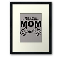 THIS IS WHAT THE WORLDS GREATEST MOM LOOKS LIKE Framed Print