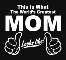 THIS IS WHAT THE WORLDS GREATEST MOM LOOKS LIKE by johnlincoln2557