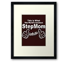THIS IS WHAT THE WORLDS GREATEST STEPMOM LOOKS LIKE Framed Print