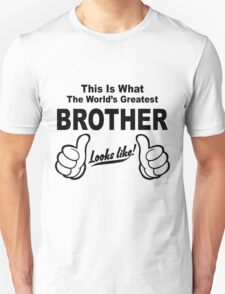 Worlds Greatest Brother Looks Like Unisex T-Shirt