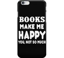 Book Makes Me Happy You, Not So Much iPhone Case/Skin