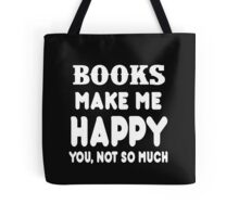 Book Makes Me Happy You, Not So Much Tote Bag