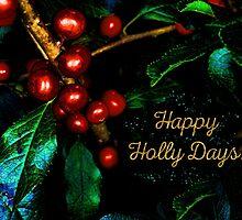 Happy Holly Days! by Anita Pollak