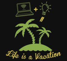 LIFE IS A VACATION by BADASSTEES