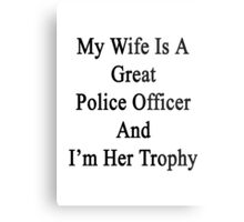 My Wife Is A Great Police Officer And I'm Her Trophy  Metal Print
