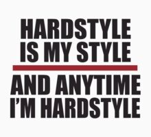 Hardstyle is my style and anytime I'm Hardstyle by ZyzzShirts