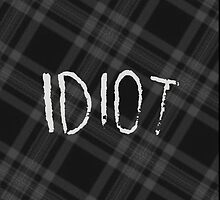 IDIOT (Dark flannel) by jellyelly