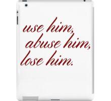 Use him, abuse him, lose him. iPad Case/Skin