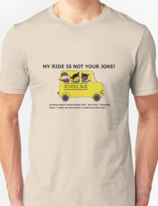 My Ride Is Not Your Joke - light color t-shirt T-Shirt