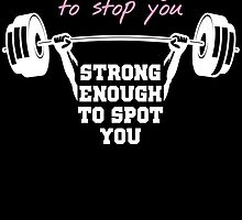 cute enough to stop you strong enough to stop you by teeshoppy