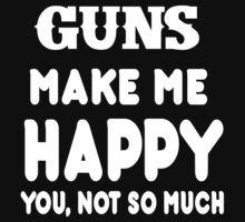 Guns Make Me Happy You, Not So Much by rbkrishna
