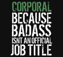 Hilarious 'Corporal because Badass Isn't an Official Job Title' Tshirt, Accessories and Gifts by Albany Retro