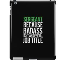 Funny 'Sergeant because Badass Isn't an Official Job Title' Tshirt, Accessories and Gifts iPad Case/Skin