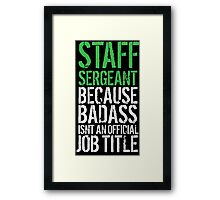 Hilarious 'Staff Sergeant because Badass Isn't an Official Job Title' Tshirt, Accessories and Gifts Framed Print