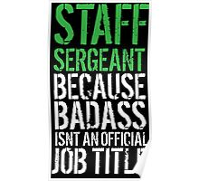 Hilarious 'Staff Sergeant because Badass Isn't an Official Job Title' Tshirt, Accessories and Gifts Poster