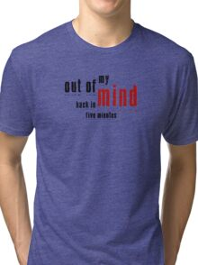Out of My Mind  Tri-blend T-Shirt