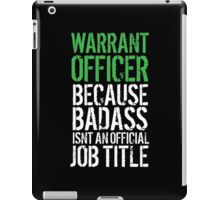Fun 'Warrant Officer because Badass Isn't an Official Job Title' Tshirt, Accessories and Gifts iPad Case/Skin