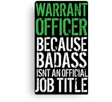 Fun 'Warrant Officer because Badass Isn't an Official Job Title' Tshirt, Accessories and Gifts Canvas Print