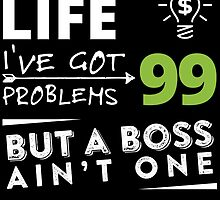 Entrepreneur life I've got 99 problems but a boss ain't one by teeshoppy