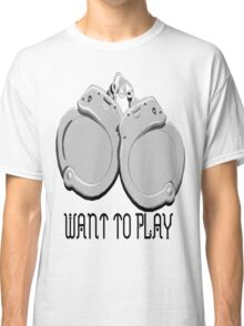 Want to play Classic T-Shirt