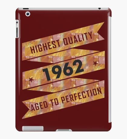 Highest Quality 1962 Aged To Perfectio iPad Case/Skin