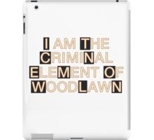 I am the criminal element of Woodlawn iPad Case/Skin