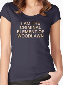 I am the criminal element of Woodlawn Women's Fitted Scoop T-Shirt