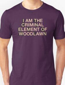 I am the criminal element of Woodlawn Unisex T-Shirt