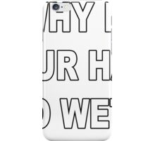 Why is your hair so wet - Wrestling Quote Design iPhone Case/Skin