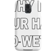Why is your hair so wet - Wrestling Quote Design Samsung Galaxy Case/Skin