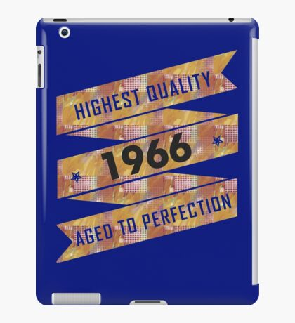 Highest Quality 1966 Aged To Perfection iPad Case/Skin