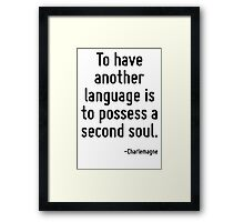 To have another language is to possess a second soul. Framed Print