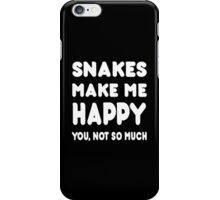 Snakes Makes Me Happy You, Not So Much - TShirts & Hoodies! iPhone Case/Skin