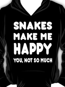 Snakes Makes Me Happy You, Not So Much - TShirts & Hoodies! T-Shirt