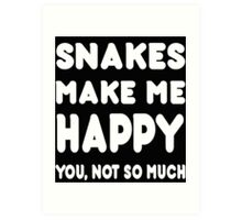 Snakes Makes Me Happy You, Not So Much - TShirts & Hoodies! Art Print