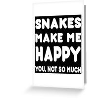 Snakes Makes Me Happy You, Not So Much - TShirts & Hoodies! Greeting Card