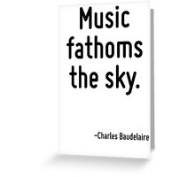 Music fathoms the sky. Greeting Card