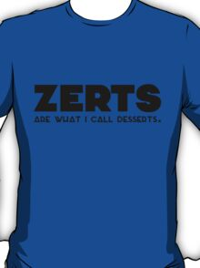 'zerts are what i call desserts. T-Shirt