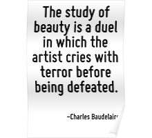 The study of beauty is a duel in which the artist cries with terror before being defeated. Poster