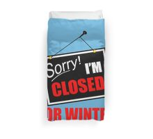 SORRY I'M CLOSED FOR WINTER Duvet Cover