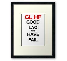 GL HF Good Lag and Have Fail - League of Legends Framed Print