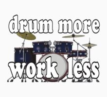 Drum More...Work Less by dcroffe