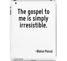 The gospel to me is simply irresistible. iPad Case/Skin