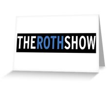The Roth Show Greeting Card
