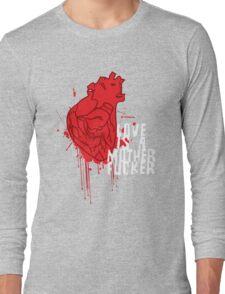 LOVE IS A MOTHERFUCKER Long Sleeve T-Shirt