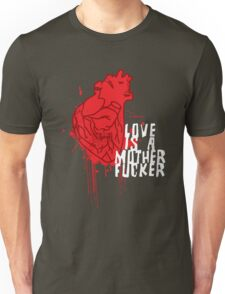 LOVE IS A MOTHERFUCKER Unisex T-Shirt