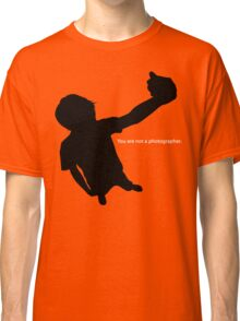 You Are Not a Photographer Classic T-Shirt