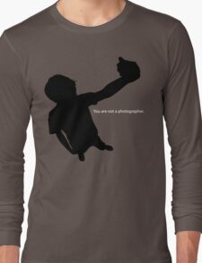 You Are Not a Photographer Long Sleeve T-Shirt