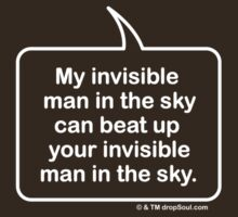 My invisible man in the sky can beat up your invisible man in the sky. T-shirt by dropSoul